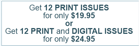 Get 12 Print issues for only $19.95 or get 12 Print and Digital Issues for only $24.95