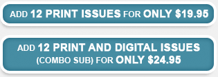 ADD 12 print issues for only 19.95--ADD 12 print and digital issues for only 24.95